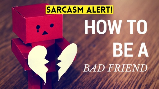 How to Be a Bad Friend