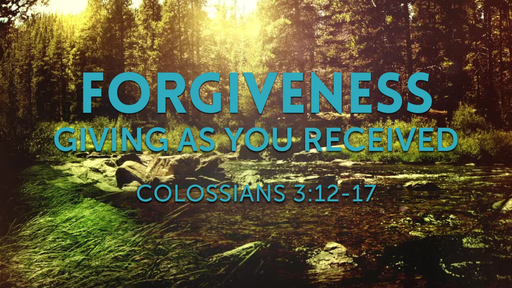 Forgiveness: Giving As You Received