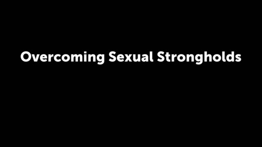 Overcoming Sexual Strongholds