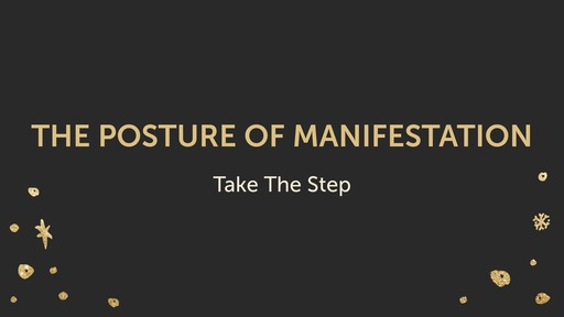 """The Posture Of Manifestation """"Take The Step"""""""