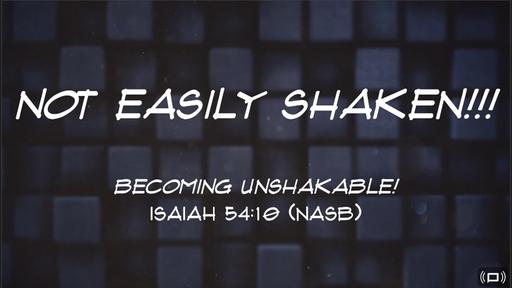 Not Easily Shaken
