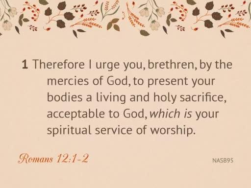 Romans 12:1-2 Worship: Being Transformed through Worship