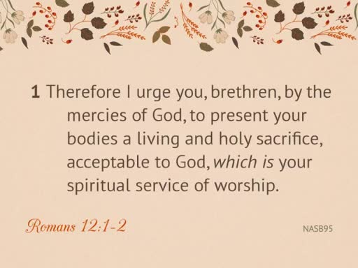 Romans 12:1-2 Worship: Being Transformed through Worship