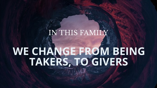 In This Family We Change From Being Takers to Givers (Ephesians Series: Part 10)