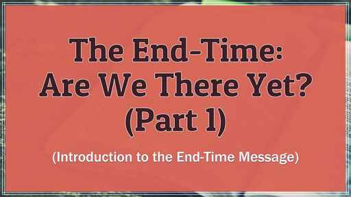 The End-time: Are We There Yet? (Part 1)