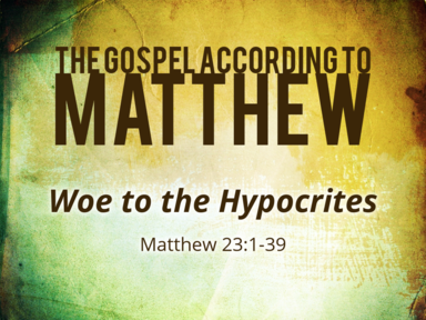 2-9-2020 - Woe to the Hypocrites Matthew 23:1-39