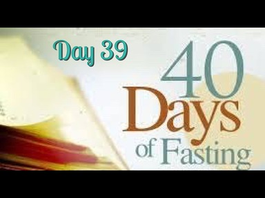 40 days Prayer & Fasting _Friday Feb 14 2020_ Day 39