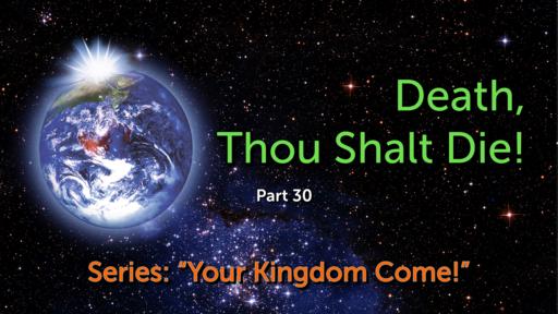 Part 30, Death, Thou Shalt Die!