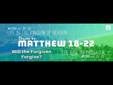 "16.02.2020 ""Will the Forgiven Forgive?"" Matthew 18-22"