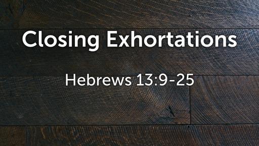 Closing Exhortations Hebrews 13:9-25