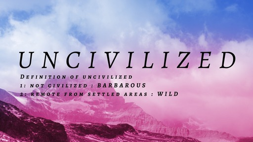 Sunday 16th of February PM - Uncivilized