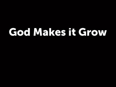 God Makes it Grow