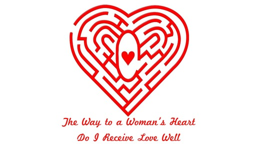 The Way to a Woman's Heart - #3 Do I Receive Love Well