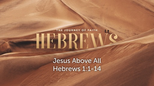 Hebrews: The Journey of Faith - Jesus Above All