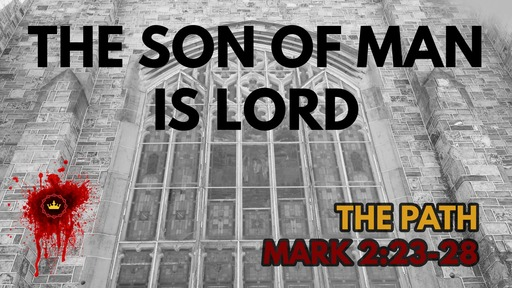 The Son Of Man Is Lord: Mark 2:23-28