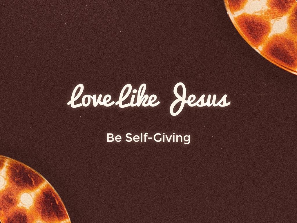Be Self-Giving - Faithlife Sermons