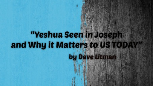 Yeshua Seen in Joseph and Why it Matters to Us Today | Genesis 45:5-7 | Dave Litman