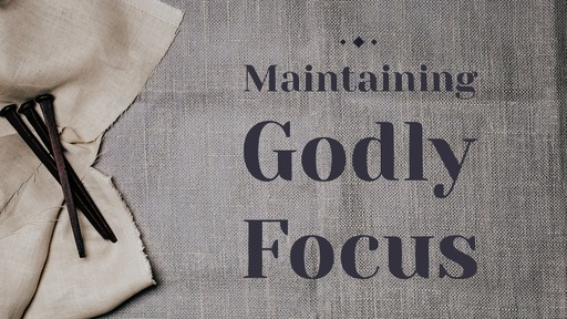 Maintaining Godly Focus