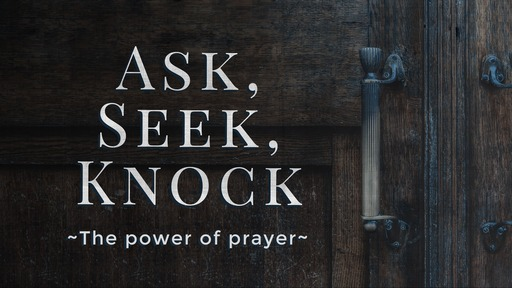 Ask, Seek, Knock, Part 1 - Feb. 16, 2020