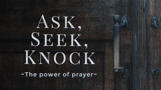 Ask, Seek, Knock, Part 1 - Feb. 16, 2020