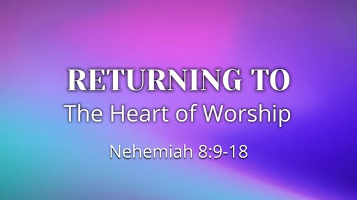 Returning to The Heart of Worship
