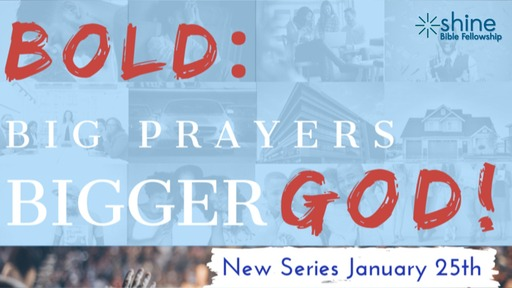BOLD: BIG PRAYERS BIGGER GOD!
