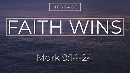 Sunday, Feb. 16th 2020, Mark 9:14-24 Faith Wins