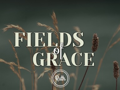 Ruth - 4. Fields of Grace