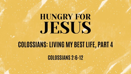 Living My Best Life, part 4: Hungry For Jesus