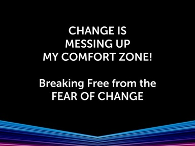 Change Is Messing Up My Comfort Zone!