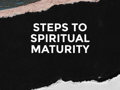 """Steps to Spiritual Maturity""-Sis Nancy Coleman"