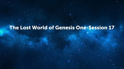 The Lost World of Genesis One-Session 17