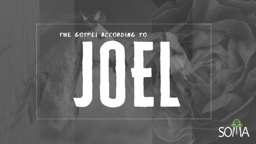 SOMA-  The Gospel According to Joel, Pt. 1 (2.16.20)