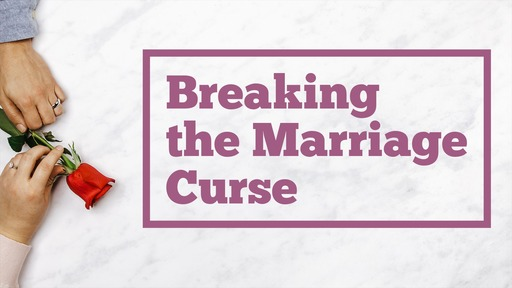 Breaking the Marriage Curse