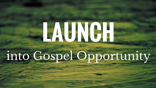 Launch Into Gospel Opportunity