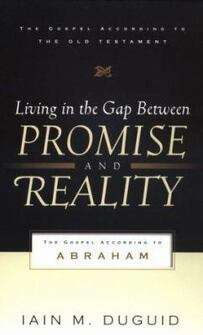Living in the Gap between Promise and Reality: The Gospel According to Abraham (Gospel according to the Old Testament)
