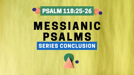 504 - Messianic Psalms conclusion - Psalm 118