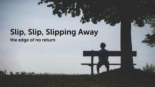 Slip, Slip, Slipping Away