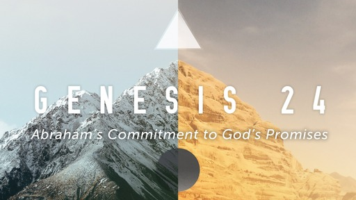 The commitment of Abraham, Isaac and Rebekah - Genesis 24
