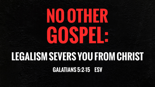 No Other Gospel: Legalism Severs You From Christ