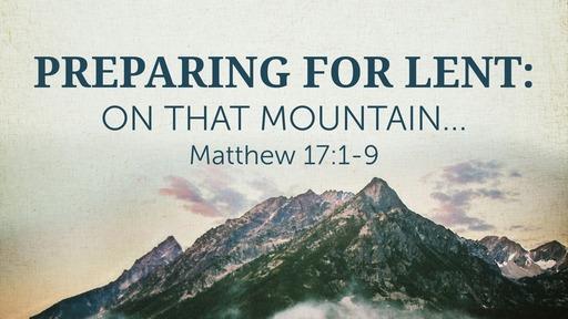 Preparing for Lent: On that Mountain...