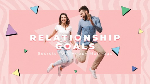 Relationship Goals: Secrets to a Happy Marriage