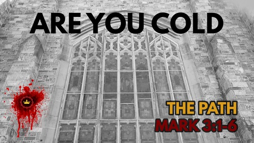 Are You Cold: Mark 3:1-6