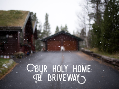 Our Holy Home: The Driveway