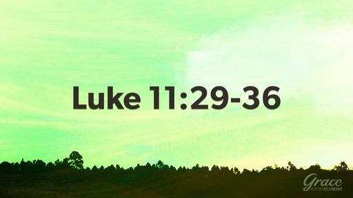 Luke 11:29-36 Jesus is Greater