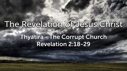 Sunday, February 23 - PM - Thyatira - The Corrupt Church - Revelation 2:18-29