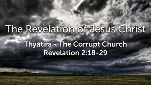 Sunday, February 23 - PM - Thyatira - The Corrupt Church - Revelation 2:18-29