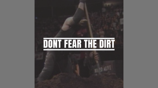 Don't Fear The Dirt