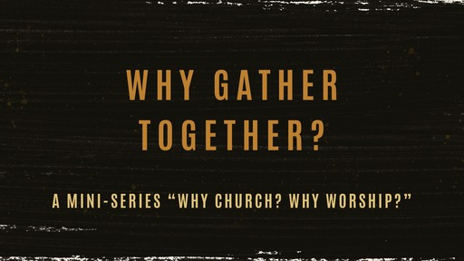 Why Gather Together?