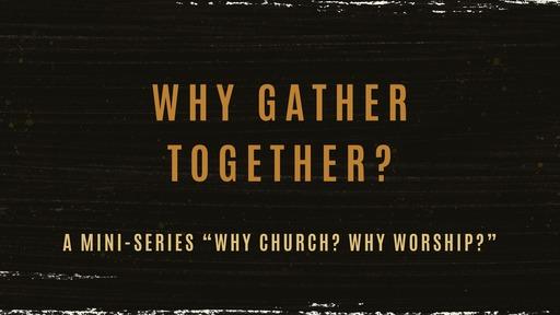 Why Church? Why Worship?